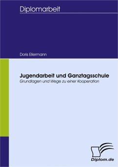 Jugendarbeit und Ganztagsschule (eBook, PDF) - Ellermann, Doris