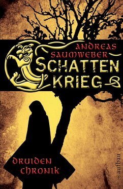 Schattenkrieg / Druidenchronik Bd.1 (eBook, ePUB) - Saumweber, Andreas