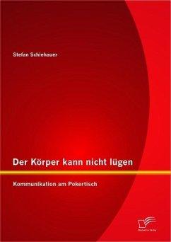 Der Körper kann nicht lügen: Kommunikation am Pokertisch (eBook, PDF) - Schiehauer, Stefan