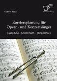 Karriereplanung für Opern- und Konzertsänger: Ausbildung - Arbeitsmarkt - Kompetenzen (eBook, ePUB)