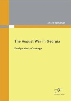 The August War in Georgia: Foreign Media Coverage (eBook, PDF) - Oganjanyan, Amalia