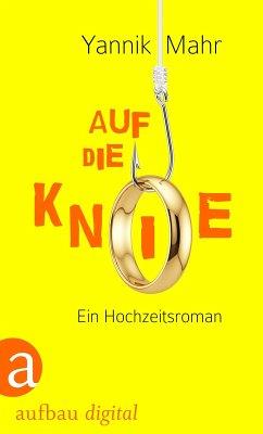 Auf die Knie (eBook, ePUB) - Mahr, Yannik
