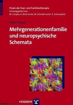 Mehrgenerationenfamilie und neuropsychische Schemata (Praxis der Paar- und Familientherapie, Bd. 6) (eBook, PDF) - Kaiser, Peter