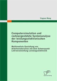 Computersimulation und rechnergestützte Systemanalyse der leistungselektronischen Komponenten (eBook, ePUB) - Wang, Yingnan