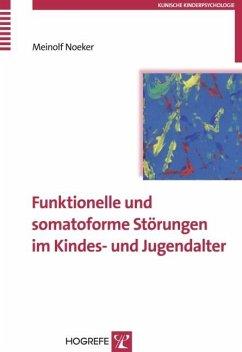 Funktionelle und somatoforme Störungen im Kindes- und Jugendalter (Reihe: Klinische Kinderpsychologie, Bd. 11) (eBook, PDF) - Noeker, Meinolf
