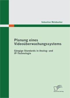 Planung eines Videoüberwachungssystems: Gängige Standards in Analog- und IP-Technologie (eBook, PDF) - Welzbacher, Sebastian