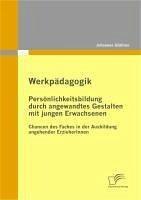 Werkpädagogik: Persönlichkeitsbildung durch angewandtes Gestalten mit jungen Erwachsenen (eBook, PDF) - Gfüllner, Johannes