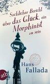 Sachlicher Bericht über das Glück, ein Morphinist zu sein (eBook, ePUB)