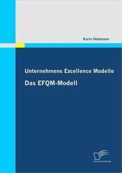 Unternehmens Excellence Modelle: Das EFQM-Modell (eBook, ePUB) - Hohmann, Karin