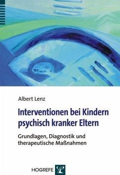 Interventionen bei Kindern psychisch kranker Eltern (eBook, PDF) - Lenz, Albert