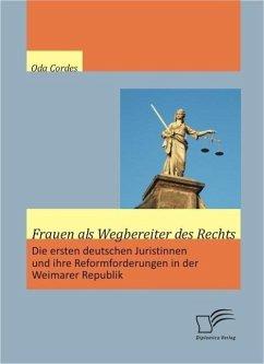 Frauen als Wegbereiter des Rechts: Die ersten deutschen Juristinnen und ihre Reformforderungen in der Weimarer Republik (eBook, ePUB) - Cordes, Oda