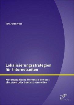 Lokalisierungsstrategien für Internetseiten: Kulturspezifische Merkmale bewusst einsetzen oder bewusst vermeiden (eBook, PDF) - Voos, Tim Jakob