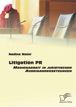 Litigation PR: Medienarbeit in juristischen Auseinandersetzungen (eBook, PDF) - Maier, Nadine