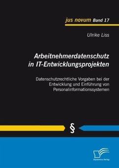 Arbeitnehmerdatenschutz in IT-Entwicklungsprojekten: Datenschutzrechtliche Vorgaben bei der Entwicklung und Einführung von Personalinformationssystemen (eBook, ePUB) - Liss, Ulrike