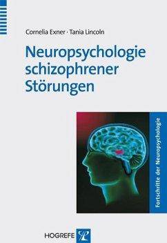 Neuropsychologie schizophrener Störungen (eBook, PDF) - Exner, Cornelia; Lincoln, Tania