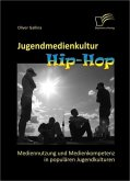 Jugendmedienkultur Hip-Hop: Mediennutzung und Medienkompetenz in populären Jugendkulturen (eBook, PDF)