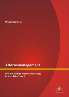Alternsmanagement: Die zukünftige Herausforderung in der Arbeitswelt (eBook, PDF) - Gündisch, Ursula