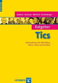 Ratgeber Tics (eBook, ePUB) - Döpfner, Manfred; Roessner, Veith; Woitecki, Katrin; Rothenberger, Aribert