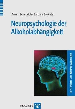 Neuropsychologie der Alkoholabhängigkeit (eBook, PDF) - Brokate, Barbara; Scheurich, Armin
