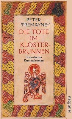 Die Tote im Klosterbrunnen / Ein Fall für Schwester Fidelma Bd.5 (eBook, ePUB) - Tremayne, Peter