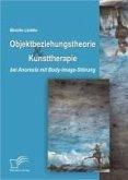 Objektbeziehungstheorie und Kunsttherapie bei Anorexia mit Body-Image-Störung (eBook, PDF)
