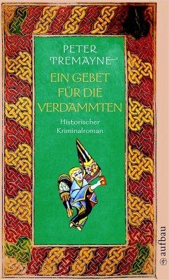 Ein Gebet für die Verdammten / Ein Fall für Schwester Fidelma Bd.18 (eBook, ePUB) - Tremayne, Peter