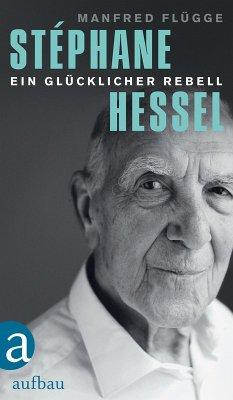 Stéphane Hessel - ein glücklicher Rebell (eBook, ePUB) - Flügge, Manfred