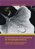 Die Entstehung und Entwicklung der Altenpflegeausbildung (eBook, PDF) - Kühn-Leitz, Cornelia; Heumer, Mechthilde