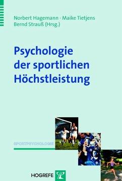 Psychologie der sportlichen Höchstleistung (Reihe: Sportpsychologie, Bd. 3) (eBook, PDF) - Hagemann, Norbert; Strauß, Bernd; Tietjens, Maike