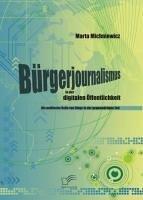 Bürgerjournalismus in der digitalen Öffentlichkeit: Die politische Rolle von Blogs in der gegenwärtigen Zeit (eBook, PDF) - Michniewicz, Marta