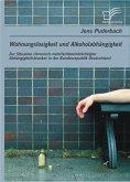 Wohnungslosigkeit und Alkoholabhängigkeit: Zur Situation chronisch mehrfachbeeinträchtigter Abhängigkeitskranker in der Bundesrepublik Deutschland (eBook, ePUB)