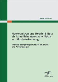 Neokognitron und Hopfield Netz als künstliche neuronale Netze zur Mustererkennung: Theorie, computergestützte Simulation und Anwendungen (eBook, PDF) - Privenau, Raoul