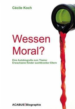 Wessen Moral? Eine Autobiografie zum Thema: Erwachsene Kinder suchtkranker Eltern (eBook, ePUB) - Koch, Cécile