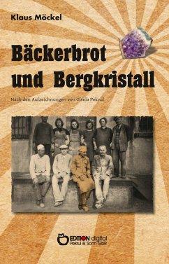Bäckerbrot und Bergkristall (eBook, ePUB) - Möckel, Klaus