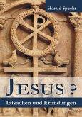 Jesus? Tatsachen und Erfindungen (eBook, ePUB)