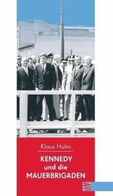 Kennedy und die Mauerbrigaden (eBook, ePUB) - Huhn, Klaus
