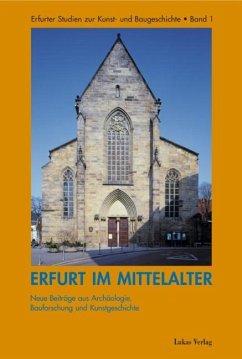 Erfurt im Mittelalter (eBook, PDF) - Misch, Christian; Müller, Rainer; Escherich, Mark