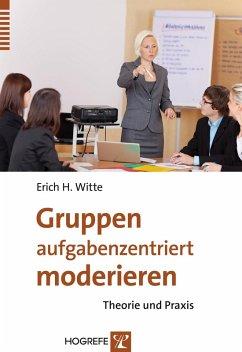 Gruppen aufgabenzentriert moderieren (eBook, PDF) - Witte, Erich H.