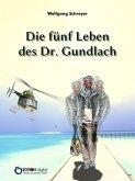 Die fünf Leben des Dr. Gundlach (eBook, ePUB)