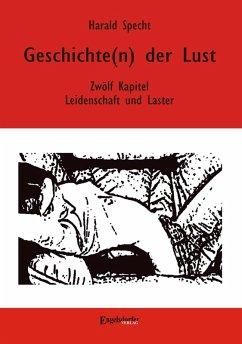 Geschichte(n) der Lust - Zwölf Kapitel über Leidenschaft und Laster (eBook, ePUB) - Specht, Harald