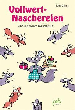 Vollwert-Naschereien (eBook, PDF) - Grimm, Jutta
