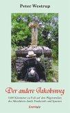 Der andere Jakobsweg. Unterwegs auf 1000 Jahren Geschichte – 1600 Kilometer zu Fuß auf den Pilgerstraßen des Mittelalters durch Frankreich und Spanien (eBook, ePUB)