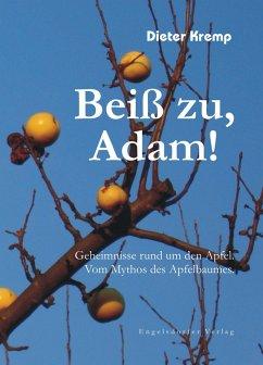 Beiß zu, Adam! Geheimnisse rund um den Apfel. Vom Mythos des Apfelbaumes (eBook, ePUB) - Kremp, Dieter