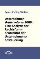 Unternehmenssteuerreform 2008: Die Rechtsformneutralität der Unternehmensbesteuerung (eBook, PDF) - Stiehler, Daniel-Philipp