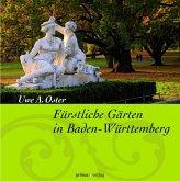 Fürstliche Gärten in Baden-Württemberg (eBook, PDF)