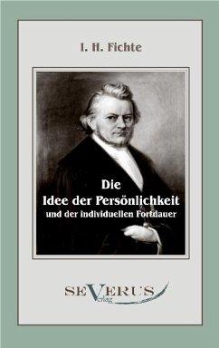 Die Idee der Persönlichkeit und der individuellen Fortdauer (eBook, PDF) - Fichte, Immanuel Hermann