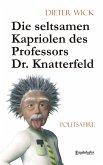 Die seltsamen Kapriolen des Professors Dr. Knatterfeld. Politsatire (eBook, ePUB)
