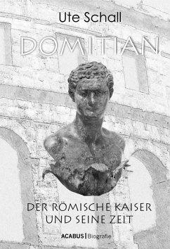 Domitian. Der römische Kaiser und seine Zeit (eBook, PDF) - Schall, Ute