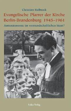 Evangelische Pfarrer der Kirche Berlin-Brandenburg 1945-1961 (eBook, PDF) - Halbrock, Christian