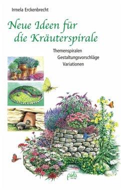 Neue Ideen für die Kräuterspirale (eBook, PDF) - Erckenbrecht, Irmela